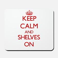 Keep Calm and Shelves ON Mousepad
