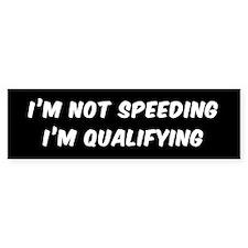 I'M NOT SPEEDING I'M QUALIFYING Bumper Bumper Sticker
