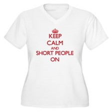 Keep Calm and Short People ON Plus Size T-Shirt