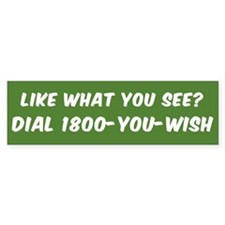 LIKE WHAT YOU SEE DIAL 1800 YOU WIS Bumper Bumper Sticker