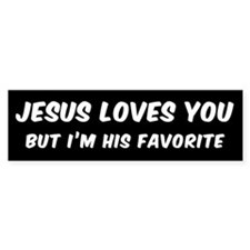 JESUS LOVES YOU BUT I'M HIS FAVORIT Bumper Bumper Sticker