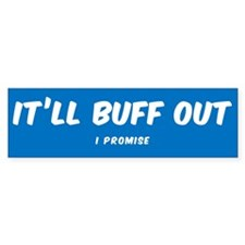 IT'LL BUFF OUT I PROMISE Bumper Bumper Sticker