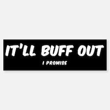 IT'LL BUFF OUT I PROMISE Bumper Bumper Bumper Sticker