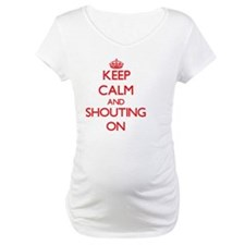 Keep Calm and Shouting ON Shirt