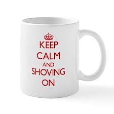 Keep Calm and Shoving ON Mugs