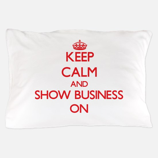 Keep Calm and Show Business ON Pillow Case