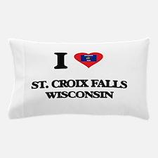 I love St. Croix Falls Wisconsin Pillow Case