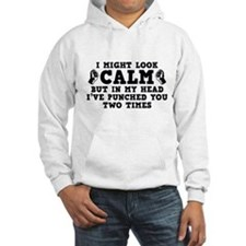 I Might Look Calm Hoodie