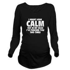 I Might Look Calm Long Sleeve Maternity T-Shirt