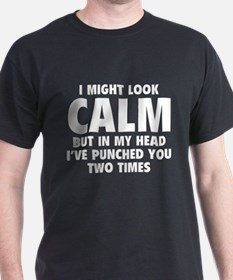 I Might Look Calm T-Shirt