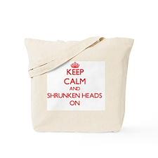 Keep Calm and Shrunken Heads ON Tote Bag