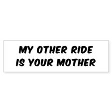 MY OTHER RIDE IS YOUR MOTHER Bumper Bumper Sticker