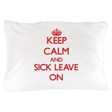 Keep Calm and Sick Leave ON Pillow Case