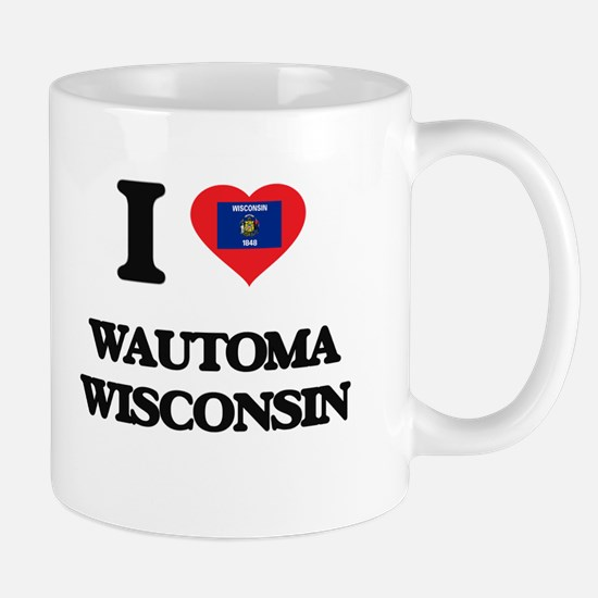 I love Wautoma Wisconsin Mugs