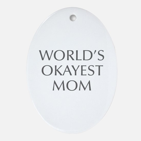 World s Okayest Mom-Opt gray 550 Ornament (Oval)