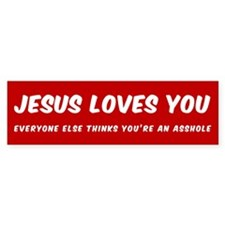 JESUS LOVES YOU EVERYONE ELSE THINK Bumper Bumper Sticker