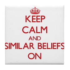 Keep Calm and Similar Beliefs ON Tile Coaster