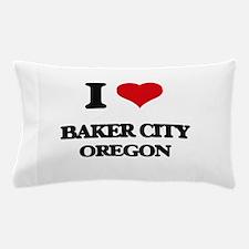 I love Baker City Oregon Pillow Case