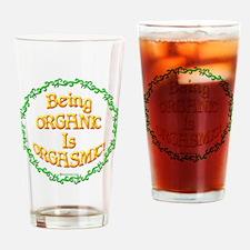 Being Organic is Orgasmic!!! Drinking Glass