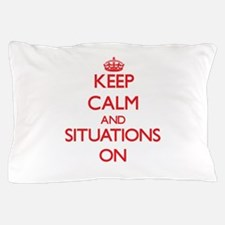 Keep Calm and Situations ON Pillow Case