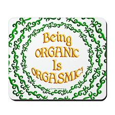 Being Organic is Orgasmic!!! Mousepad