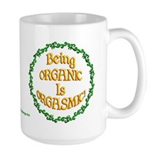 Being Organic is Orgasmic!!! Mugs