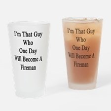 I'm That Guy Who One Day Will Becom Drinking Glass