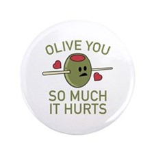 """Olive You So Much It Hurts 3.5"""" Button"""