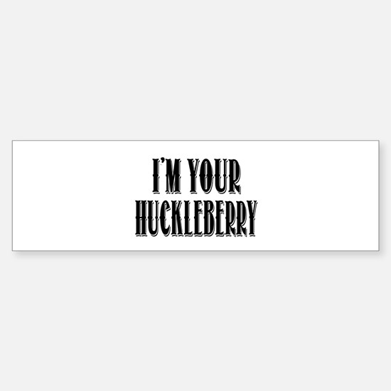 Im your Huckleberry Bumper Stickers