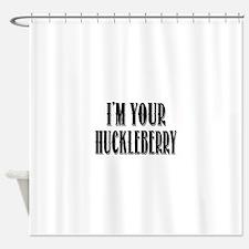 Im your Huckleberry Shower Curtain