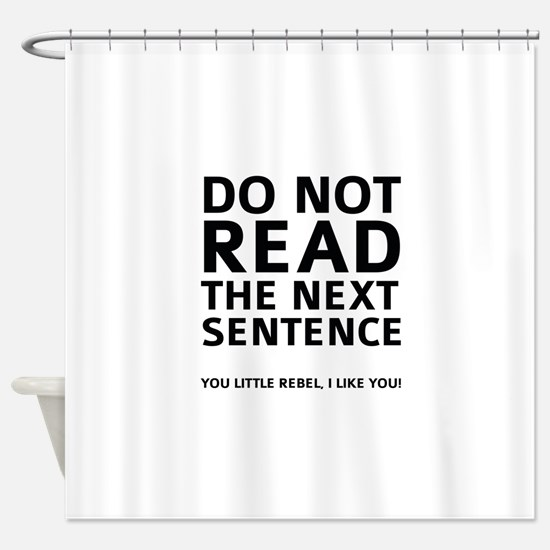 Do Not Read The Next Sentence Shower Curtain