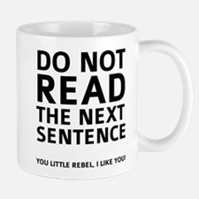 Do Not Read The Next Sentence Mug