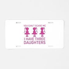 I Have Three Daughters Aluminum License Plate