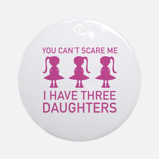I Have Three Daughters Ornament (Round)