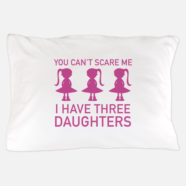 I Have Three Daughters Pillow Case