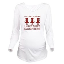 I Have Three Daughters Long Sleeve Maternity T-Shi