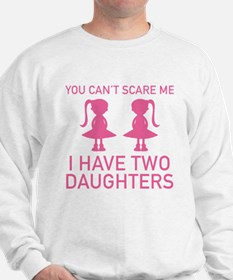 I Have Two Daughters Sweatshirt