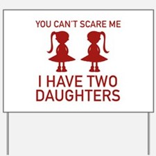I Have Two Daughters Yard Sign