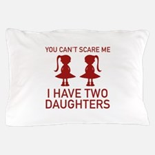 I Have Two Daughters Pillow Case