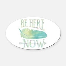 Be Here Now Oval Car Magnet