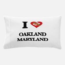 I love Oakland Maryland Pillow Case