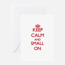 Keep Calm and Small ON Greeting Cards