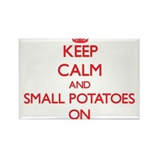 Keep Calm and Small Potatoes ON Magnets