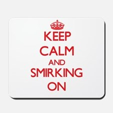 Keep Calm and Smirking ON Mousepad