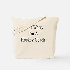 Don't Worry I'm A Hockey Coach  Tote Bag