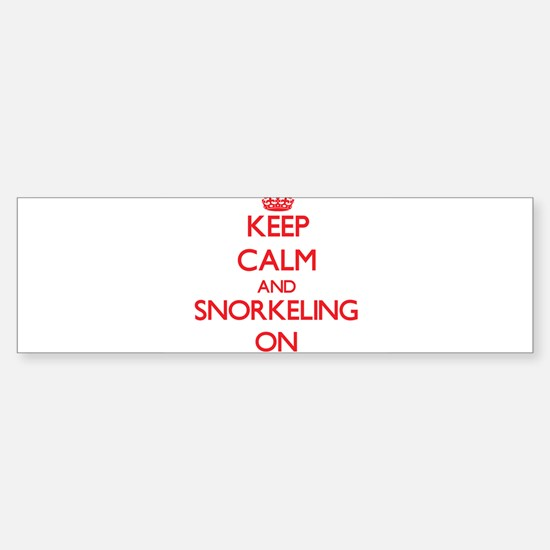 Keep Calm and Snorkeling ON Bumper Bumper Bumper Sticker