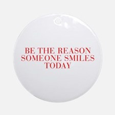 Be the reason someone smiles today-Bau red 500 Orn