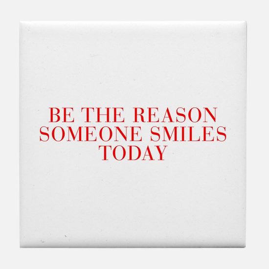 Be the reason someone smiles today-Bau red 500 Til