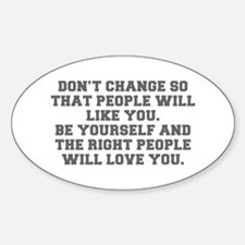 Don t change so that people will like you Be yours