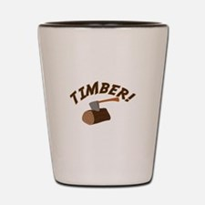 Timber! Shot Glass
